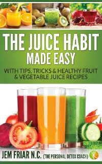 The Juice Habit Made Easy